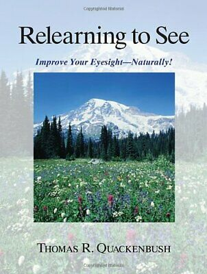 Relearning to See: Improve Your Eyesight - ... by Thomas R. Quackenbus Paperback