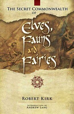 The Secret Commonwealth of Elves, Fauns and Fairies 9780486466118