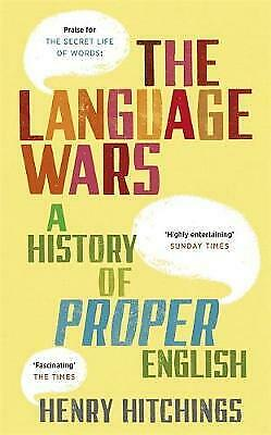The Language Wars: A History of Proper English by Henry Hitchings (Hardback)