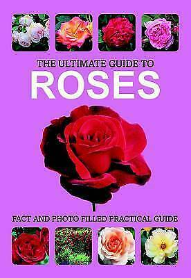 The Ultimate Guide to Roses  300 Species from around the World, tips on care etc