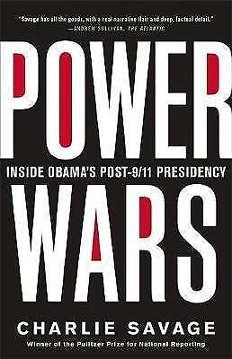 Power Wars: The Relentless Rise of Presidential Authority and Secrecy, Savage, C