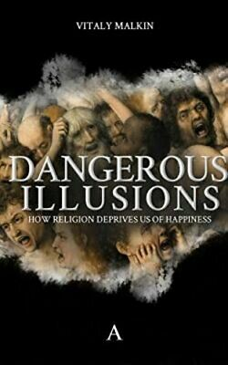 Dangerous Illusions: How Religion Deprives Us Of Happiness by Vitaly Malkin The