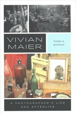 Vivian Maier A Photographer's Life and Afterlife by Pamela Bannos 9780226470757