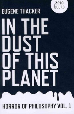 In the Dust of This Planet by Eugene Thacker 9781846946769 (Paperback, 2011)
