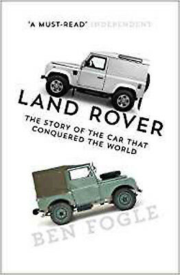 Land Rover: The Story of the Car that Conquered the World, New, Fogle, Ben Book