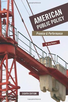 American Public Policy: Promise and Performance by Peters, B. Guy Paperback The