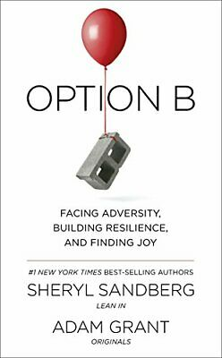 Option B: Facing Adversity, Building Resilience, and Finding Joy by Grant, Adam