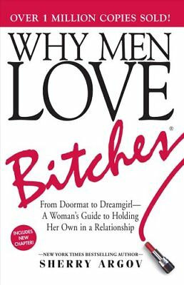 Why Men Love Bitches From Doormat to Dreamgirl-A Woman's Guide ... 9781580627566