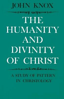 The Humanity and Divinity of Christ: A Study of Patte... by Knox, John Paperback