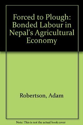 Forced to Plough: Bonded Labour in Nepal's Agric... by Robertson, Adam Paperback