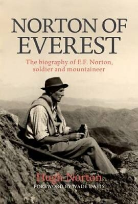 Norton of Everest: The Biography of E.F. Norton, Soldier and Mountaineer by...