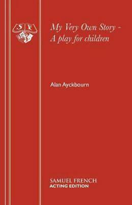 My very own story: a play for children by Alan Ayckbourn (Paperback / softback)