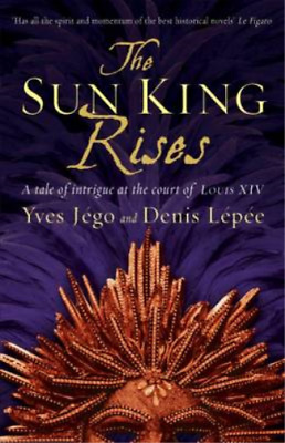 The Sun King Rises, Yves J�go & Denis L�p�e & (Translated by Sue Dyson), Used; G