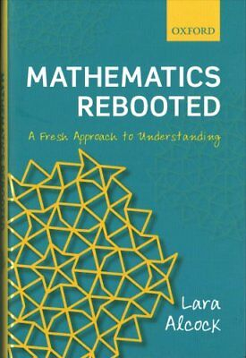 Mathematics Rebooted A Fresh Approach to Understanding 9780198803799