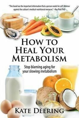 NEW How to Heal Your Metabolism By Kate Deering Paperback Free Shipping