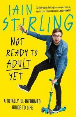 Not Ready to Adult Yet A Totally Ill-Informed Guide to Life 9780008288006
