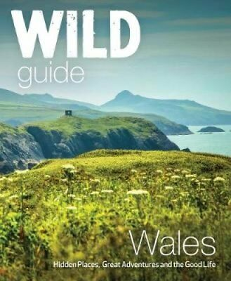 Wild Guide Wales and Marches Hidden places, great adventures & ... 9781910636145