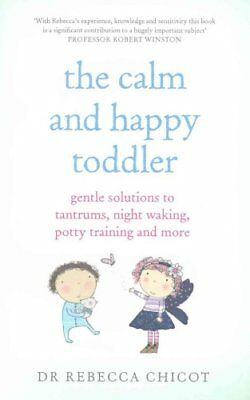 The Calm and Happy Toddler Gentle Solutions to Tantrums, Night ... 9781785040108