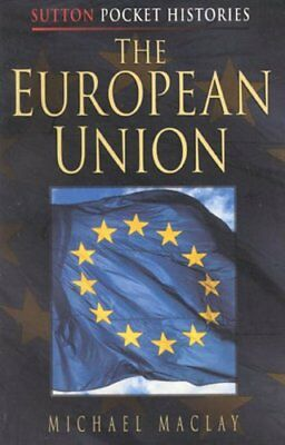 The European Union (Sutton Pocket Histories) by Maclay, Michael Paperback Book