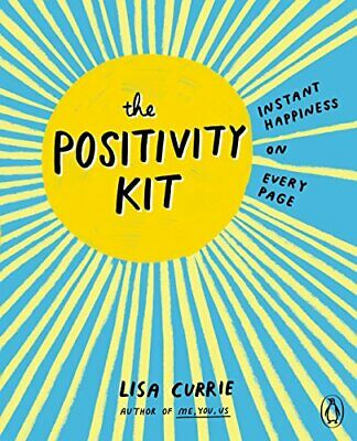 The Positivity Kit: Instant Happiness on Every Page by Currie, Lisa Book The