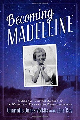 Becoming Madeleine: A Biography of the Author of A Wrinkle in Time by Her Grandd