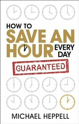 How to Save An Hour Every Day by Heppell, Michael Paperback Book The Cheap Fast