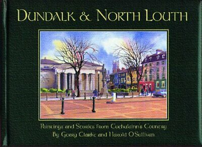 Dundalk and North Louth: Paintings and Stories... by O'Sullivan, Harold Hardback