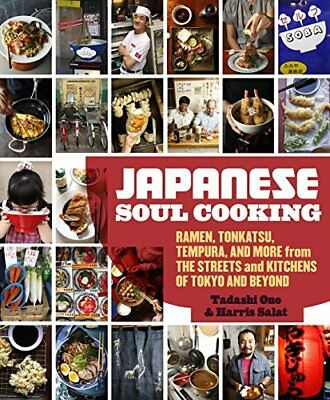 Japanese Soul Cooking: Ramen, Tonkatsu, Tempura, and More from the Streets an...
