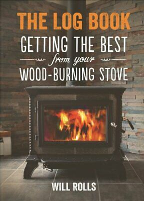 The Log Book: Getting The Best From Your Woodburning Stove by Will Rolls Book