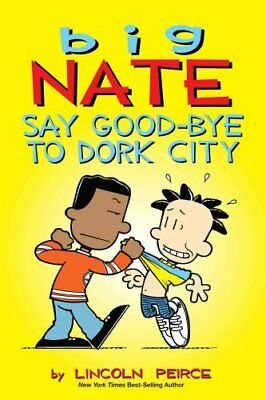 Big Nate: Say Good-bye to Dork City by Lincoln Peirce 9781449462253