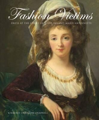 Fashion Victims Dress at the Court of Louis XVI and Marie-Antoi... 9780300154382