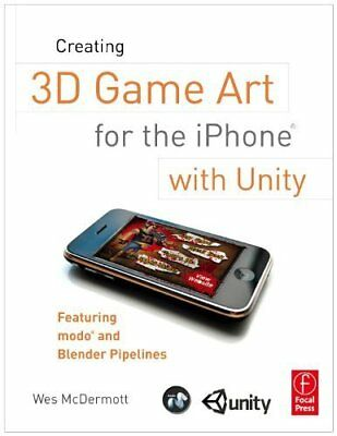 Creating 3D Game Art for the iPhone with Unity: F... by McDermott, Wes Paperback