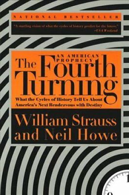 The Fourth Turning: an American Prophecy by William Strauss, Neil Howe...