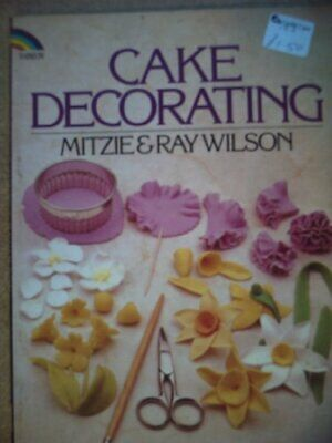 Cake Decorating by Wilson, Mitzie & Ray Book The Cheap Fast Free Post