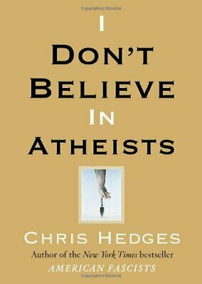 I Don't Believe in Atheists by Hedges, Chris Book The Cheap Fast Free Post