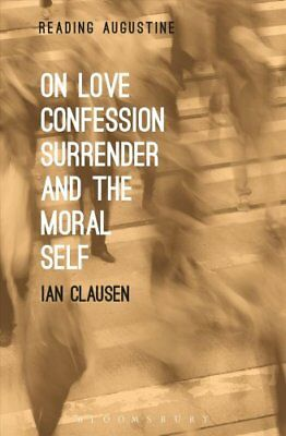 On Love, Confession, Surrender and the Moral Self by Ian Clausen 9781501314209