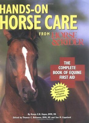 Hands-On Horse Care: The Complete Book of Equine First-Aid by Hayes, Karen E.