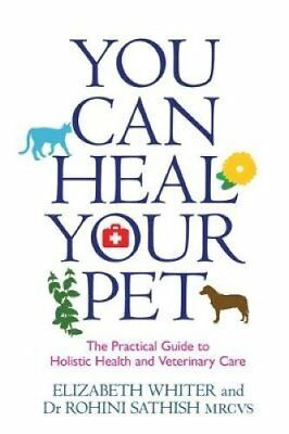 You Can Heal Your Pet The Practical Guide to Holistic Health an... 9781781804933