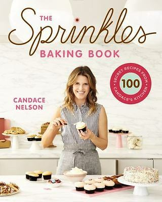 The Sprinkles Baking Book: 100 Secret Recipes from Candace's Kitchen by Nelson,