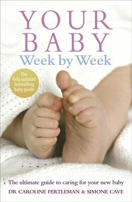 Your Baby Week By Week The ultimate guide to caring for your ne... 9780091910556