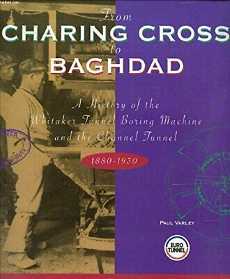 From Charing Cross to Baghdad: A history of the Whitaker tunn... by Varley, Paul