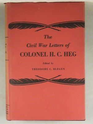 THE CIVIL WAR LETTERS OF COLONEL H.C. HEG 1936 1st Edited by Theodore Blegen