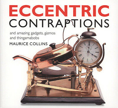Eccentric contraptions: and amazing gadgets, gizmos and thingamabobs by Maurice