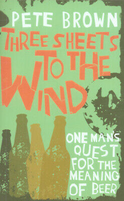 Three sheets to the wind: one man's quest for the meaning of beer by Pete Brown