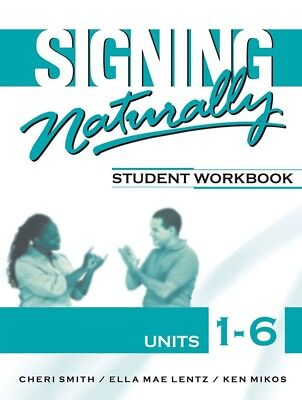 Student Work Book: Signing Naturally : Student Workbook, Units 1-6 - NO DVD's