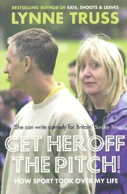 Get Her Off the Pitch!: How Sport Took Over My Life by Truss, Lynne Paperback