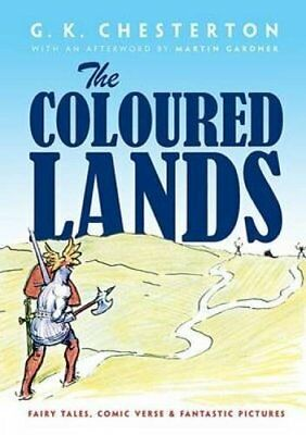 Coloured Lands: Fairy Stories, Comic Verses an... by Chesterton, G. K. Paperback