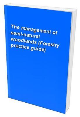 The management of semi-natural woodlands (Forestry practice guide) Book The