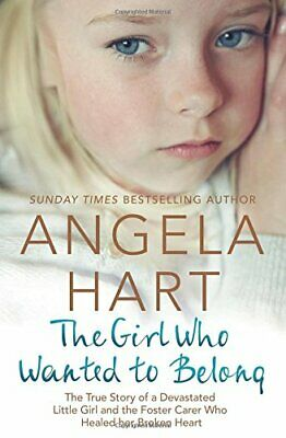 The Girl Who Wanted to Belong: The True Story of a Devastated... by Hart, Angela