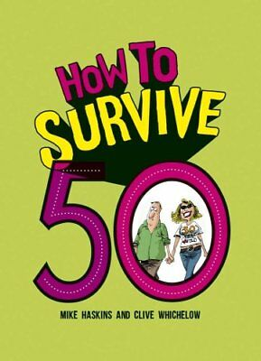 How to Survive 50 by Mike Haskins 9781849539364 (Hardback, 2016)